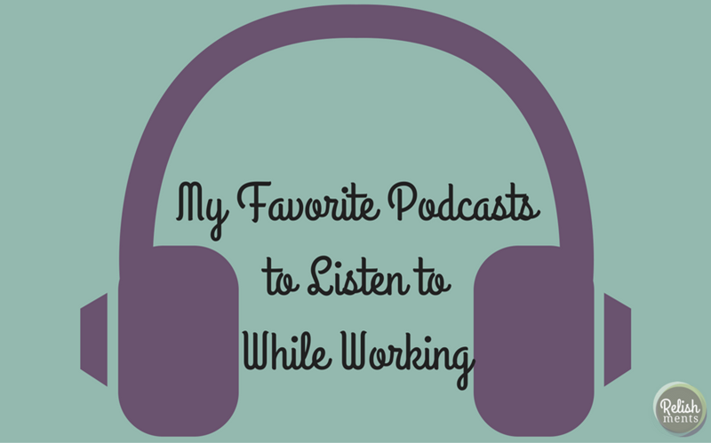 My Favorite Podcasts to Listen toWhile Working