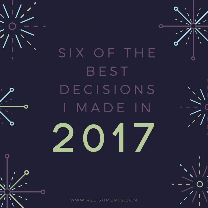 Six of the Best Decisions I Made in 2017